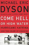 Come Hell or High Water Hurricane Katrina and the Color of Disaster