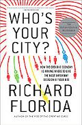 Who's Your City?: How the Creative Economy Is Making Where to Live the Most Important Decisi...