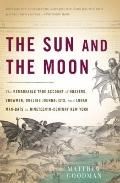 Sun and the Moon : The Remarkable True Account of Hoaxers, Showmen, Dueling Journalists, and...
