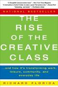 Rise of the Creative Class And How It's Transforming Work, Leisure, Community and Everyday Life
