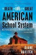 The Death and Life of the Great American School System: How Testing and Choice Are Undermini...