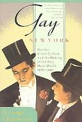 Gay New York Gender, Urban Culture, and the Making of the Gay Male World, 1890-1940