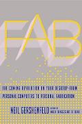 Fab The Coming Revolution on Your Desktop-from Personal Computers to Personal Fabrication