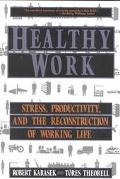 Healthy Work Stress, Productivity, and the Reconstruction of Working Life