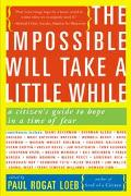 Impossible Will Take a Little While A Citizen's Guide to Hope in a Time of Fear