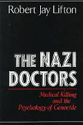 Nazi Doctors Medical Killing and the Psychology of Genocide
