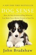Dog Sense : How the New Science of Dog Behavior Can Make You a Better Friend to Your Pet
