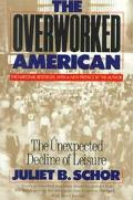Overworked American The Unexpected Decline of Leisure