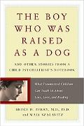 Boy Who Was Raised As a Dog And Other Stories from a Child Psychiatrist's Notebook Child Psy...