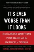 It's Even Worse Than It Looks : How the American Constitutional System Collided with the New...