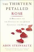 Thirteen Petalled Rose A Discourse on the Essence of Jewish Existence And Belief