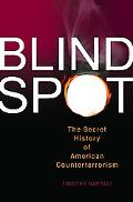Blind Spot The Secret History of American Counterterrorism