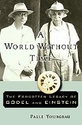 World Without Time The Forgotten Legacy of Godel And Einstein