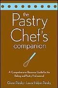 Pastry Chef's Companion: A Comprehensive Resource Guide for the Baking and Pastry Professional