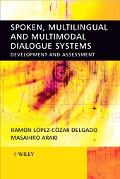 Spoken, Multilingual And Multimodal Dialogue Systems Development And Assessment