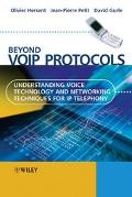 Beyond Voip Protocols Understanding Voice Technology And Networking Techniques For Ip Telephony
