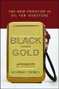 Black Gold: The New Frontier in Oil for Investors - George Orwel