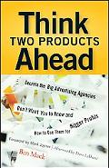 Think Two Products Ahead Secrets the Big Advertising Agencies Don't Want You to Know And How...