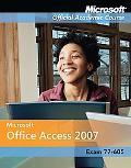 Microsoft Office Access 2007, Exam 77-605, with Student CD-ROM and Six-Month Office Trial CD...