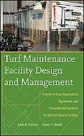 Turf Maintenance Facility Design and Management: A Guide to Shop Organization, Equipment, an...