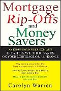 Mortgage Rip-Offs and Money Savers An Industry Insider Explains How to Save Thousands on You...