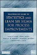 The Practitioner's Guide to Statistics and Lean Six Sigma for Process Improvements