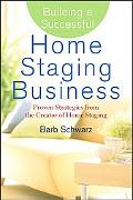 Building a Successful Home Staging Business Guaranteed Strategies from the Creator of Home S...