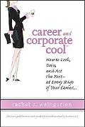 Career and Corporate Cool How to Look, Dress, and Act the Part--at Every Stage of Your Career