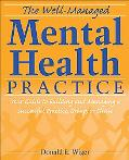 Well-managed Practice Your Guide to Building and Managing a Successful Mental Health Clinic,...