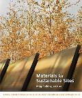 Materials for Sustainable Sites: A Complete Guide to the Evaluation, Selection, and Use of S...