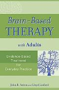 Brain-Based Therapy with Adults: Evidence-Based Treatment for Everyday