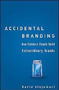 Accidental Branding - How Ordinary People Build Extraordinary Brands