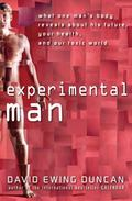 Experimental Man: What One Man's Body Reveals about His Future, Your Health, and Our Toxic W...