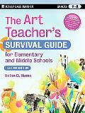 The Art Teacher's Survival Guide for Elementary and Middle Schoo