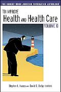 To Improve Health and Health Care: The Robert Wood Johnson Foundation Anthology, Vol. 11
