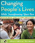 Changing People's Lives While Transforming Your Own: Paths to Social Justice and Global Huma...