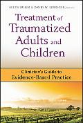 Treatment of Traumatized Adults and Children: Clinician's Guide to Evidence-Based Practice (...