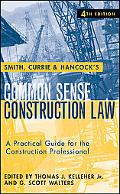Smith, Currie and Hancock#8242: s Common Sense Construction Law: A Practical Guide for the C...