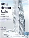 Building Information Modeling: A Strategic Implementation Guide for Architects, Engineers, C...