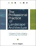 The Professional Practice of Landscape Architecture: A Complete Guide to Starting and Runnin...