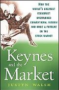 Keynes and the Market: How the World's Greatest Economist Overturned Conventional Wisdom and...