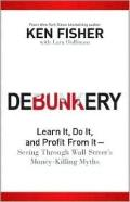 Debunkery : Learn It, Do It, and Profit from It - Seeing Through Wall Street's Money-Killing...