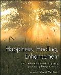Happiness, Healing, Enhancement: Your Casebook Collection For Applying Positive Psychology i...