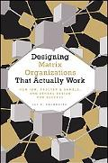 Designing Matrix Organizations that Actually Work: How IBM, Proctor & Gamble and Others Desi...