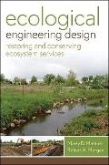 Ecological Engineering Design : Restoring and Conserving Ecosystem Services