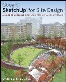Google SketchUp for Site Design: A Guide to Modeling Site Plans, Terrain and Architecture (C...