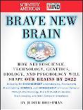 The Scientific American Brave New Brain: How Neuroscience, Brain-Machine Interfaces, Neuroim...