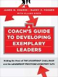 A Coach's Guide to Developing Exemplary Leaders: Making the Most of The Leadership Challenge...