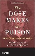 Dose Makes the Poison : A Plain-Language Guide to Toxicology