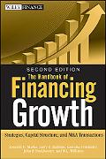 The Handbook of Financing Growth: Strategies, Capital Structure, and M&A Transactions (Wiley...